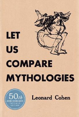Let Us Compare Mythologies By Cohen, Leonard