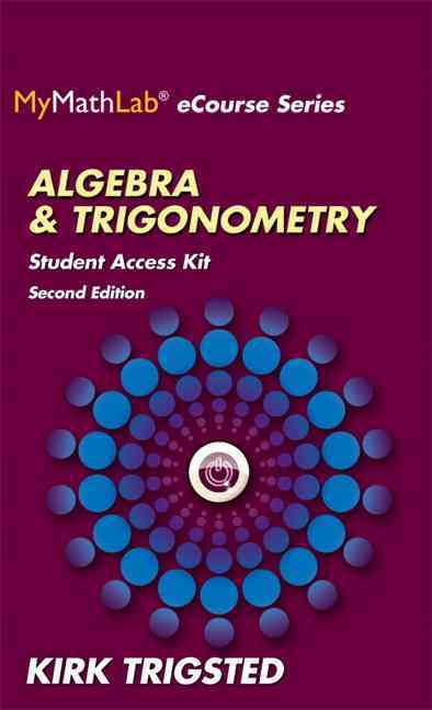 Mymathlab for Trigsted Algebra and Trigonometry Access Kit By Trigsted, Kirk