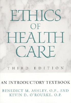 Ethics of Health Care By Ashley, Benedict M./ O'Rourke, Kevin D.